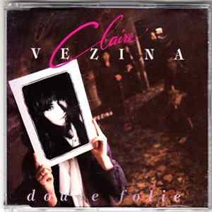 Download Claire Vezina - Douce Folie Album